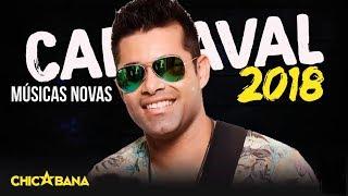 Chicabana - Repertório Novo Atualizado - Carnaval - 2018 (Músicas Novas)
