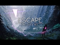 escape | Epic Chillstep Mix 2017