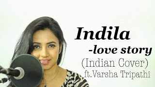 Indila Love Story Indian Ft Varsha Tripathi