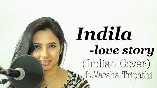 Indila Love Story Indian Ft Varsha Tripathi