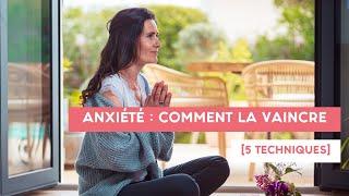 VAINCRE L'ANXIÉTÉ 5 techniques redoutables