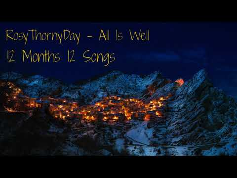 RosyThornyDay  All Is Well  12 Months 12 Songs  Song #3