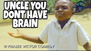GOODLUCK : uncle you dnt have brain (PRAIZE VICTOR COMEDY) (Nigerian Comedy)