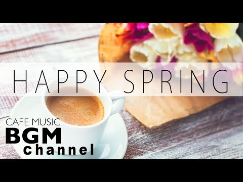 #HAPPY SPRING JAZZ# JAZZ & BOSSA NOVA MUSIC - CAFE MUSIC For Study - Work