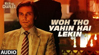 Woh Tho Yahin Hai Lekin FULL AUDIO Song | Main Aur Charles | Randeep Hooda | T-Series