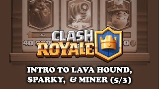 Clash Royale | Intro to - Lava Hound | Sparky | Miner (5/3)