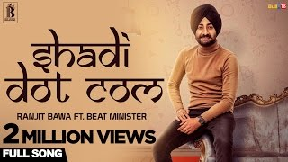 Ranjit Bawa - Shadi Dot Com   Beat Minister   Latest Punjabi Songs 2017