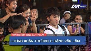 Xuân Trường, Văn Lâm có cuộc sống thế nào tại Thái Lan? | Hành trình trải nghiệm On Sports