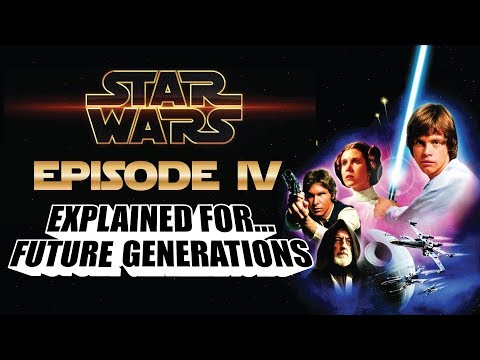 Star Wars Explained For Future Generations! (Episode IV A New Hope)