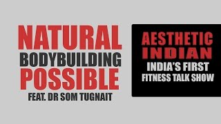 Indian Natural bodybuilding possible- feat Dr. Som Tugnait
