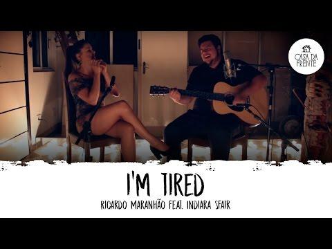Ricardo Maranhão feat. Indiara Sfair: I'm Tired  | Casa da Frente |