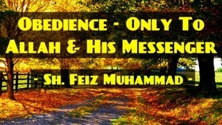 Obedience – Only To Allah & His Messenger? Powerful Speech ? by Sheikh Feiz Muhammad ? TDR