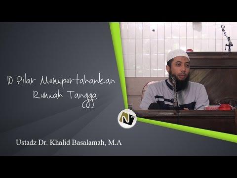 Ustadz Dr. Khalid Basalamah, M.A - 10 Pilar Mempertahankan Rumah Tangga