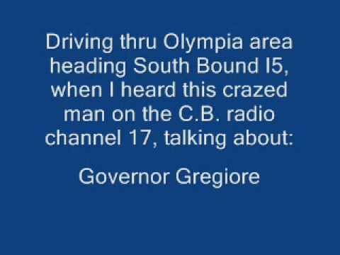 Crazed man talking possible threats towards Governor Gregoire on the citizen's band radio