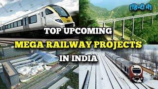 Top Upcoming Mega Railway Projects in India | Construction & Infrastructure | रेलवे मेगा प्रोजेक्ट्स