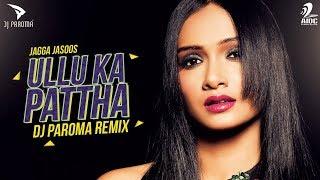 download lagu Ullu Ka Pattha  Jagga Jasoos  Dj Paroma gratis