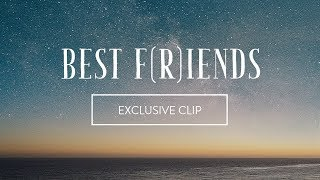 Best F(r)iends: Exclusive Clip