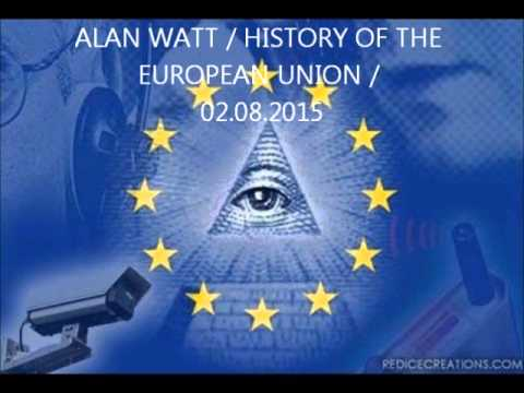 ALAN WATT / TRUE HISTORY OF THE EU AND ITS AGENDA /  02.08.2015