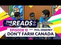 DONT FARM CANADA || The Reads Episode 15 ft. Phil