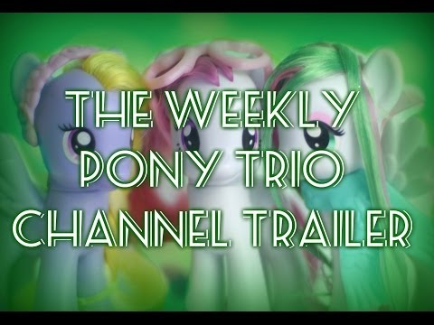 The Weekly Pony Trio Channel Trailer