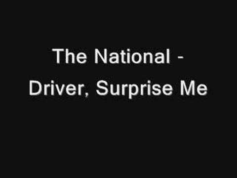 The National - Driver Surprise Me