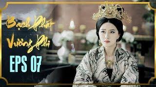 BẠCH PHÁT VƯƠNG PHI - TẬP 7 [FULL HD] | Phim Cổ Trang Hay Nhất | Phim Mới 2019