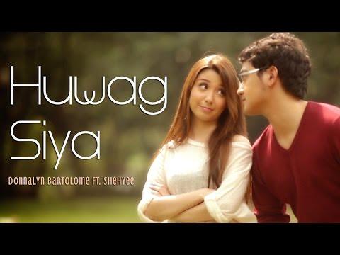 Huwag Siya - Donnalyn Bartolome Ft. Shehyee (official Music Video With Lyrics) video