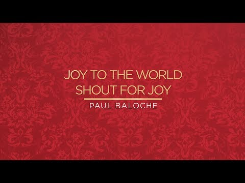 Joy To The WorldShout For Joy from Paul Baloche (OFFICIAL RESOURCE...