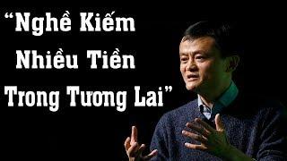 Jack Ma gợi ý : Nghề sẽ kiếm nhiều tiền trong tương lai