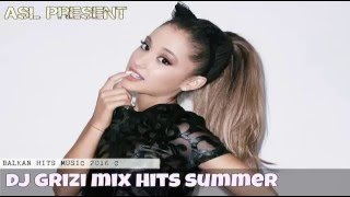 DJ GRIZI HITS MUSIC SUMMER 2016 Faydee , Ana Kabashi , Jimmy Dub , Misha Fly Project