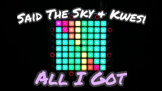 Said The Sky & Kwesi - All I Got | Launchpad PRO Cover
