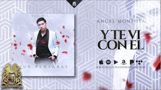 Angel Montoya - Y Te Vi Con El [Official Audio]