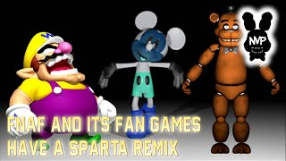 FNAF & its Fan Games have a SPARTA REMIX