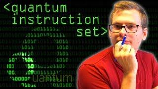 Quantum Instruction Set - Computerphile