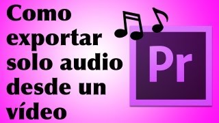 Como exportar audio (.mp3 a 320kbs) desde un video en Premiere PRO CS6 - FACIL