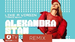 Alexandra Stan - Like A Virgin (Thrace Remix)