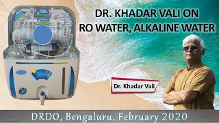 DR. KHADAR ON RO WATER, ALKALINE WATER || DRDO Feb 2020 || Biophilians Kitchen