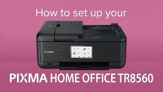 01. How to set up your Canon PIXMA HOME OFFICE TR8560