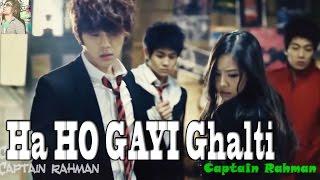 """Ha Ho Gayi Galti Mujse Mai Janta Hu"" Amazing Song Must Watch HDi (korean mix) by Captain Rahman"