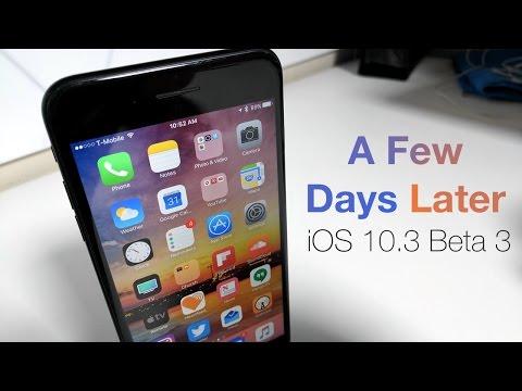 iOS 10.3 Beta 3 - A Few Days Later
