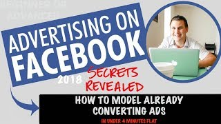 🤠 Facebook Ads in 2018 | How to Model Already Converting Ads in under 4 minutes.