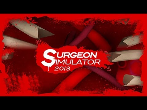 Surgeon Simulator 2013 - Official Trailer