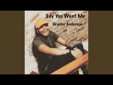 Say You Want Me