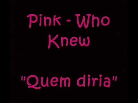 Pink-who Knew(tradução)quem Diria! video
