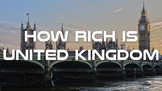 How Rich is United Kingdom - Inside UK Economy Crash Course