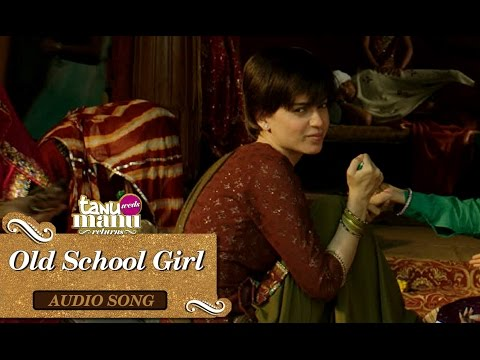 Old School Girl | Full Audio Song | Tanu Weds Manu Returns