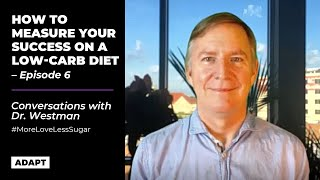 HOW TO MEASURE YOUR SUCCESS ON A LOW-CARB DIET — Dr. Eric Westman