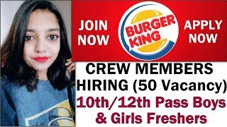 Burger King India Crew Members Hiring 10th/12th Pass,Freshers Jobs | Boys and Girls Apply Now