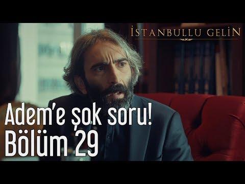 İstanbullu Gelin 29. Bölüm - Adem'e Şok Soru!