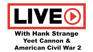 Live! Yeet Cannon & American CW part 2?